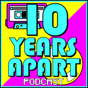 10 Years Apart Podcast