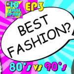 Who Had the Best Fashion? 80's vs 90's –Episode 03 of the 10 Years Apart Podcast